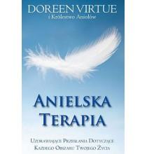 Anielska terapia. Uzdrawiające przesłania dotyczące każdego obszaru Twojego życia