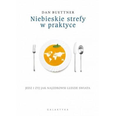 Niebieskie strefy w praktyce. Jedz i żyj jak najzdrowsi ludzie świata (książka)