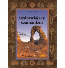 UZDRAWIAJĄCY SZAMANIZM W kręgu medycyny szamanistycznej (książka)