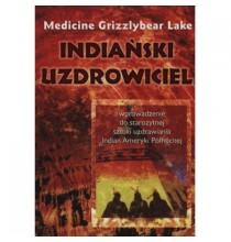 Indiański uzdrowiciel. Wprowadzenie do starożytnej sztuki uzdrawiania...(książka)