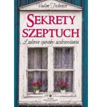 Sekrety szeptuch. Ludowe sposoby uzdrawiania (książka)