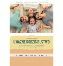 Uważne Rodzicielstwo. Uważne rodzicielstwo. Wychowaj dziecko na świadomego, pewnego siebie i czułego człowieka (książka)