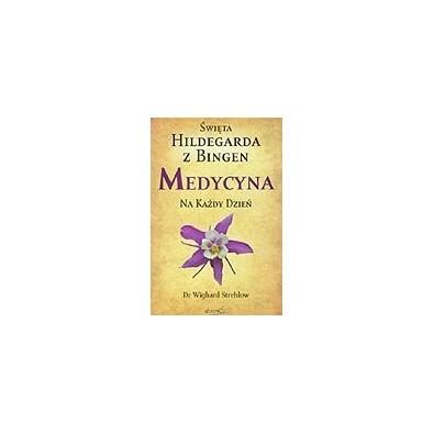 Święta Hildegarda z Bingen. Medycyna na każdy dzień (książka)