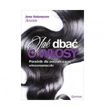 Jak dbać o włosy. Poradnik początkującej włosomaniaczki (książka)