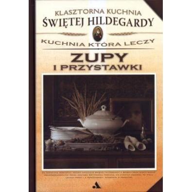 Klasztorna Kuchnia Świętej Hildegardy - Zupy i Przystawki (książka)