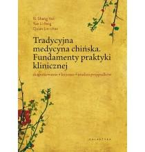 Tradycyjna Medycyna Chińska. Fundamenty praktyki klinicznej. Diagnozowanie, leczenie, analiza przypadków (książka)