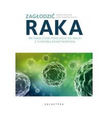 ZAGŁODZIĆ RAKA. Metaboliczne podejście do walki z chorobą nowotworową (książka)