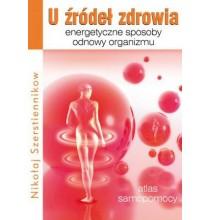 U źródeł zdrowia. Energetyczne sposoby odnowy organizmu