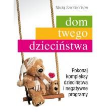 Dom Twego Dzieciństwa. Pokonaj kompleksy dzieciństwa i negatywne programy (książka)