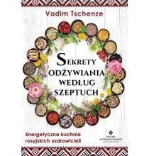 Sekrety odżywiania według szeptuch. Energetyczna kuchnia rosyjskich uzdrowicieli (książka)